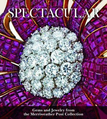 Spectacular: Gems and Jewelry from the Merriweather Post Collection by Liana Par