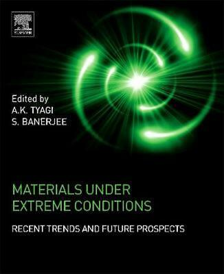Materials Under Extreme Conditions: Recent Trends and Future Prospects by A.k. T
