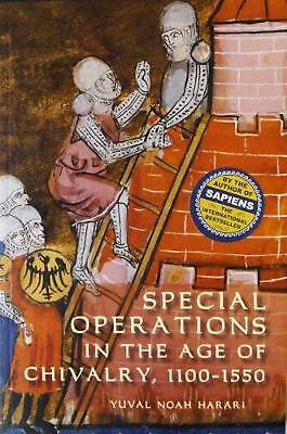 Special Operations in the Age of Chivalry, 1100-1550 by Yuval Noah Harari (Engli