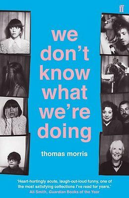 We Don't Know What We're Doing Paperback Book 2016 by Thomas Morris