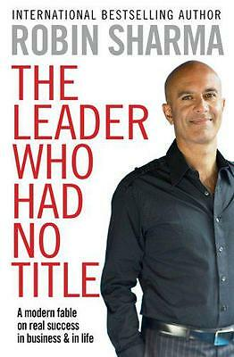 The Leader Who Had No Title: A Modern Fable on Real Success in Business and in L