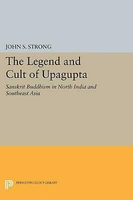 The Legend and Cult of Upagupta by John S. Strong Paperback Book