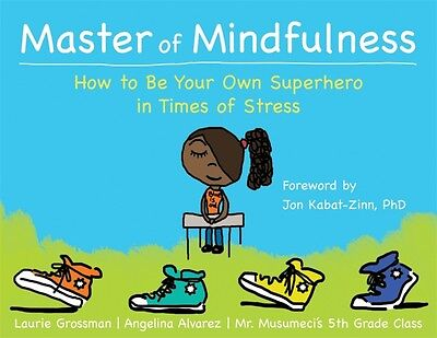 Master of Mindfulness: How to Be Your Own Superhero in Times of Stress (Paperba.