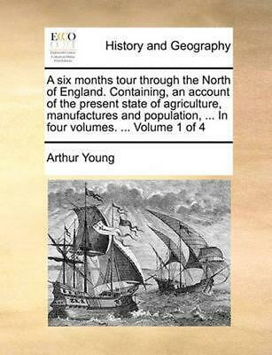 A Six Months Tour Through the North of England. Containing, An Account of the Pr