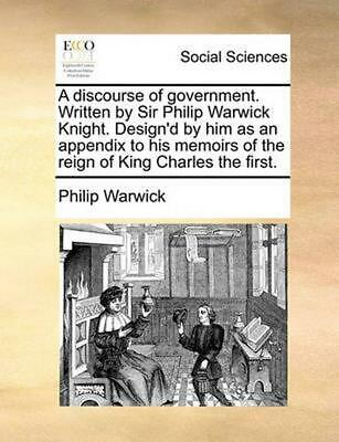 Discourse of Government. Written by Sir Philip Warwick Knight. Design'd by Him A