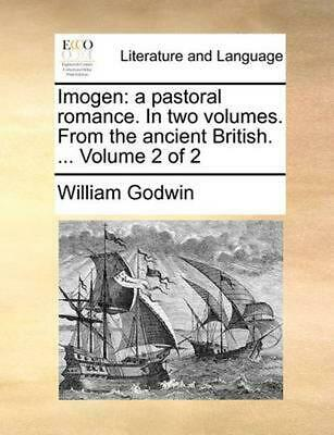 Imogen: A Pastoral Romance. in Two Volumes. from the Ancient British. ... Volume