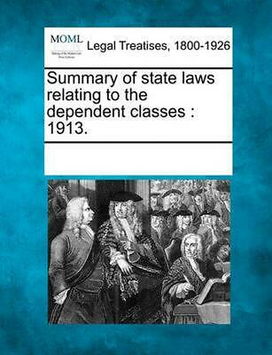 Summary of State Laws Relating to the Dependent Classes: 1913. (English) Paperba