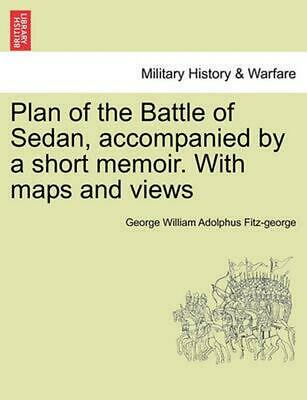 Plan of the Battle of Sedan, Accompanied by a Short Memoir. with Maps and Views