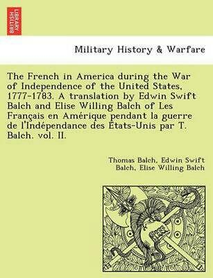 The French in America During the War of Independence of the United States, 1777-