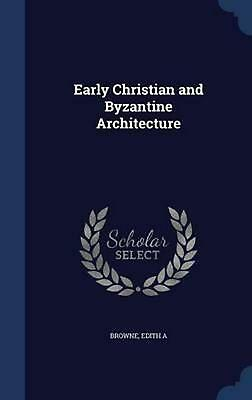 Early Christian and Byzantine Architecture by Edith a. Browne (English) Hardcove