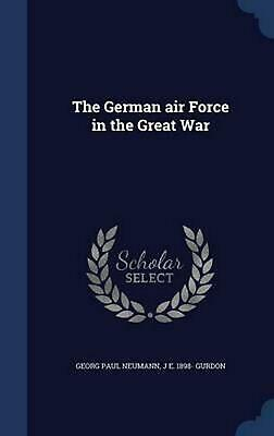 The German Air Force in the Great War by Georg Paul Neumann (English) Hardcover