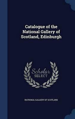 Catalogue of the National Gallery of Scotland, Edinburgh by National Gallery Of