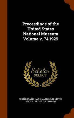 Proceedings of the United States National Museum Volume V. 74 1929 by Hardcover