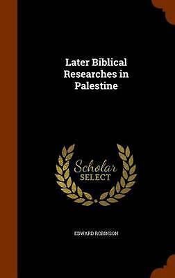 Later Biblical Researches in Palestine by Edward Robinson (English) Hardcover Bo