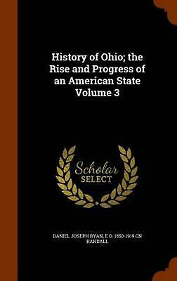 History of Ohio; The Rise and Progress of an American State Volume 3 by Daniel J