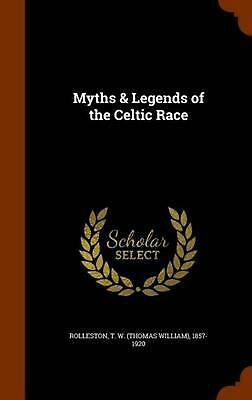 Myths & Legends of the Celtic Race by T.W. 1857-1920 Rolleston (English) Hardcov