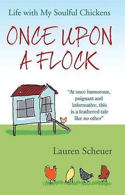 Once Upon A Flock: Life with My Soulful Chickens - Hardcover NEW Scheuer, Lauren