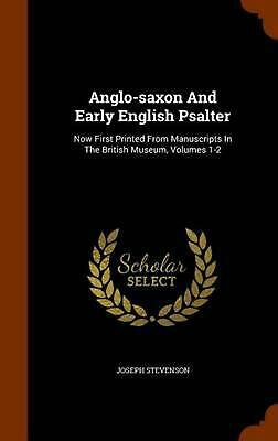 Anglo-Saxon and Early English Psalter: Now First Printed from Manuscripts in the