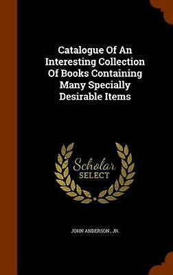 Catalogue of an Interesting Collection of Books Containing Many Specially Desira