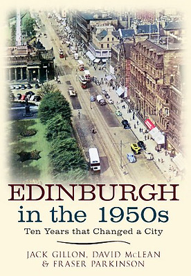 Edinburgh in the 1950s: Ten Years the Changed a City - Paperback NEW Jack Gillon