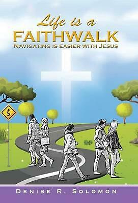 Life is a Faithwalk: Navigating is easier with Jesus by Denise R. Solomon (Engli