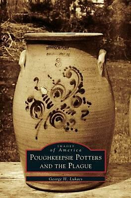 Poughkeepsie Potters and the Plague by George H. Lukacs (English) Hardcover Book