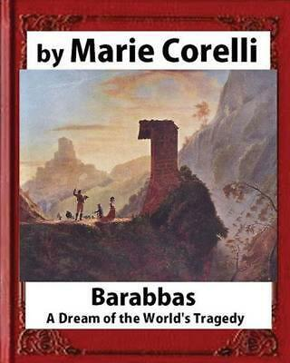 Barabbas, a Dream of the World's Tragedy (1893), by Marie Corelli by Marie Corel
