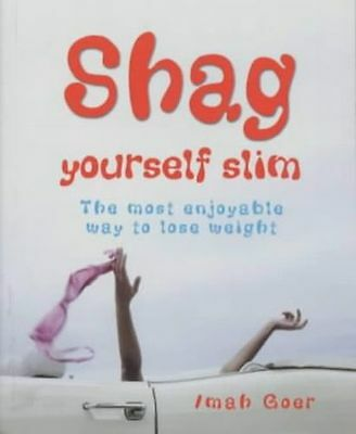 Shag Yourself Slim: The Most Enjoyable Way to Lose Weight (PB) 1905102038