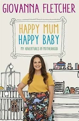 Happy Mum, Happy Baby: My adventures into motherhood (Hardcover) 1473651204