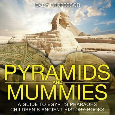 Pyramids and Mummies: A Guide to Egypt's Pharaohs-Children's Ancient History Boo