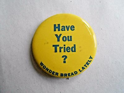 Vintage Have You Tried Wonder Bread Lately Advertising Pinback Button