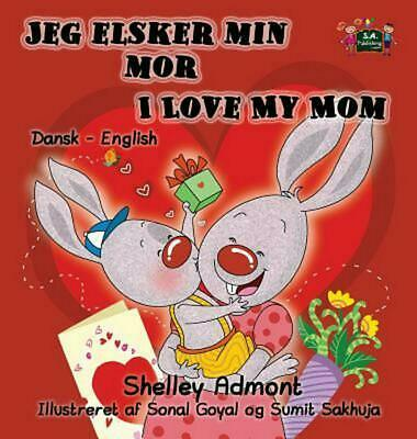 Jeg elsker min mor I Love My Mom : Danish English Bilingual Edition by Shelley A