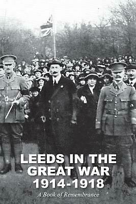 LEEDS IN THE GREAT WAR 1914-1918: A Book of Remembrance by William Herbert Scott