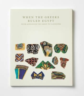 When the Greeks Ruled Egypt: From Alexander the Great to Cleopatra by Roberta Ca