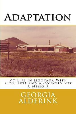 Adaptation: My Life in Montana with Kids, Pets and a Country Vet a Memoir by MS