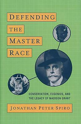 Defending the Master Race: Conservation, Eugenics, and the Legacy of Madison Gra