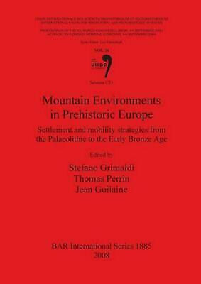 Mountain Environments in Prehistoric Europe: Settlement and Mobility Strategies