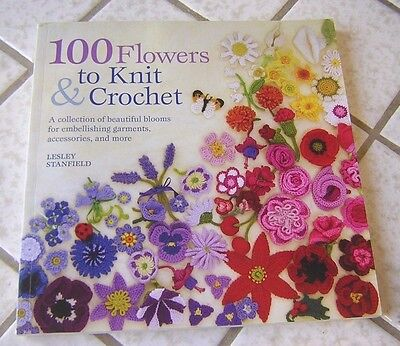 100 Flowers to Knit and Crochet : A Collection of Beautiful Blooms for Embellish