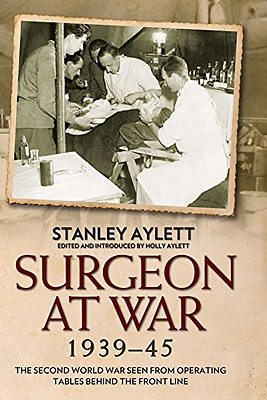 Surgeon at War 1935 - 45: The Second World War Seen fro - Hardcover NEW Stanley
