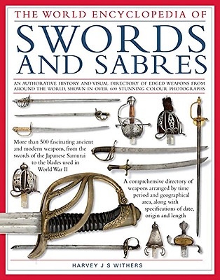 The World Encyclopedia of Swords and Sabres - Hardcover NEW Harvey J. S. Wi 2015