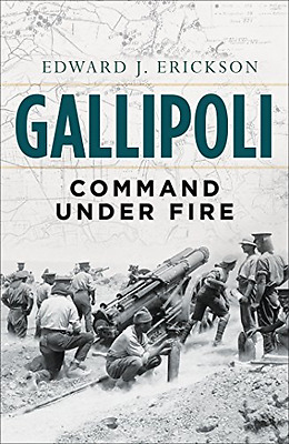 Gallipoli: Command Under Fire (General Military) - Hardcover NEW Edward J Ericks