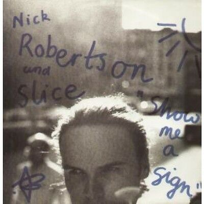 "NICK ROBERTSON AND SLICE Show Me A Sign 12"" VINYL 4 Track B/w Sweet Desire, Fl"