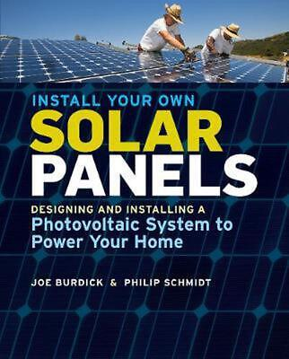 Install Your Own Home Solar Power: The Complete Guide to Planning, Purchasing &