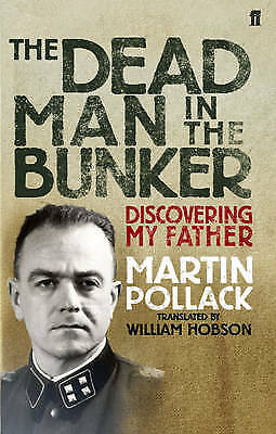 The Dead Man in the Bunker: Discovering My Fathe, Martin Pollack, New