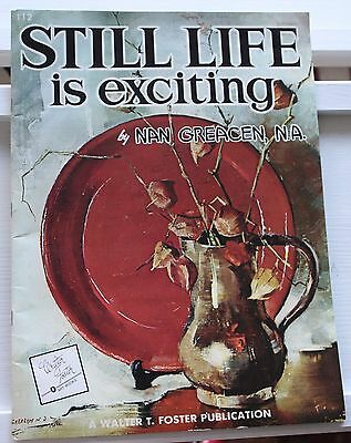 WALTER FOSTER ART BOOK, STILL LIFE IS EXCITING, by NAN CREACEN, N.A., 1986