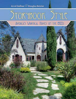 Storybook Style: Americas Whimsical Homes of the 1920s by Arrol Gellner Hardcove