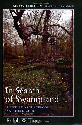 In Search of Swampland: A Wetland Sourcebook and Field  - Paperback NEW Tiner, R
