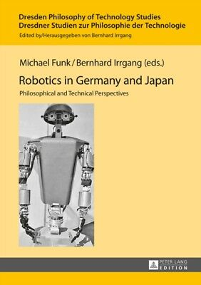 Robotics in Germany and Japan: Philosophical and Technical Perspectives (Dresde.
