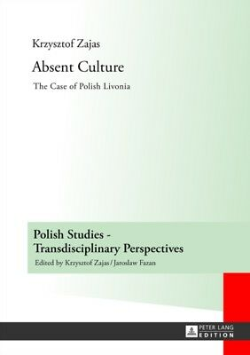 Absent Culture: The Case of Polish Livonia (Polish Studies - Transdisciplinary .