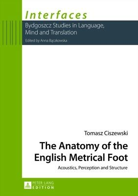 The Anatomy of the English Metrical Foot: Acoustics, Perception a...
